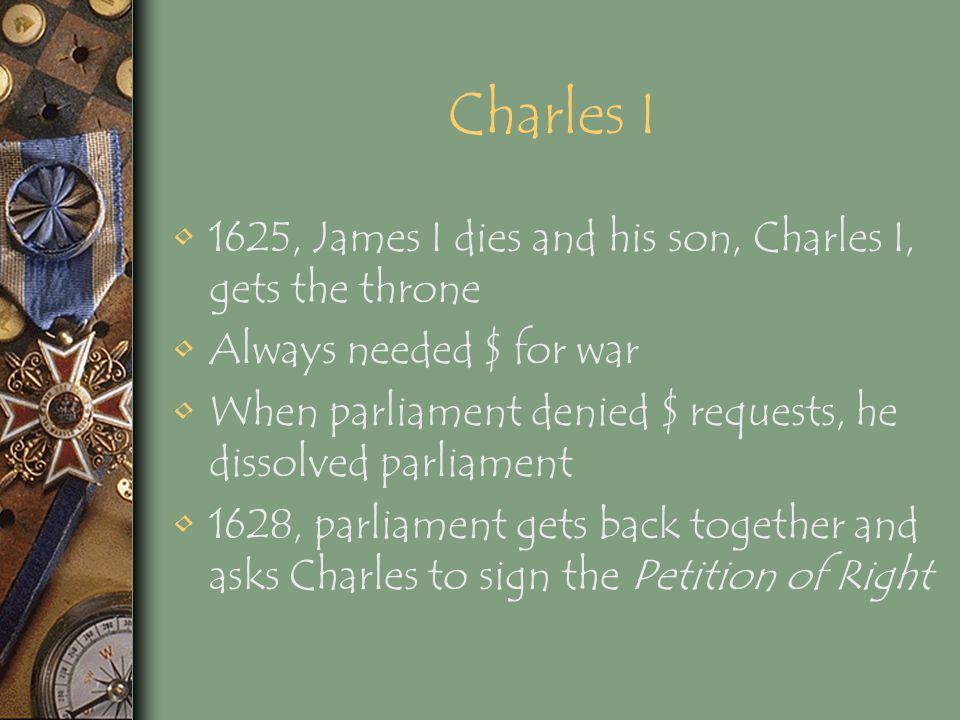 Charles I 1625, James I dies and his son, Charles I, gets the throne