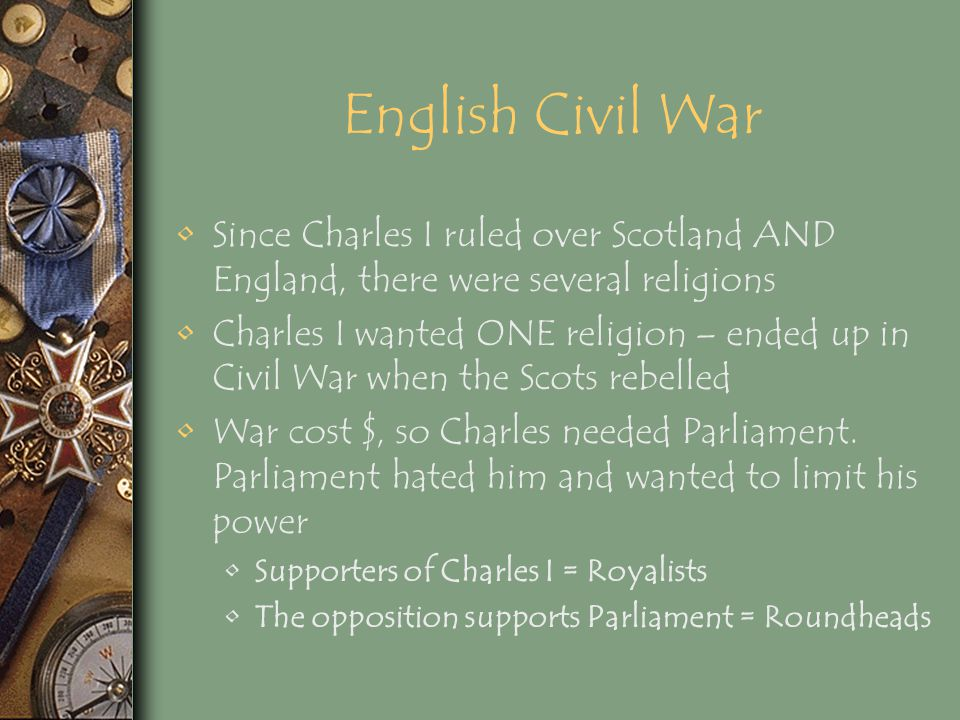 English Civil War Since Charles I ruled over Scotland AND England, there were several religions.