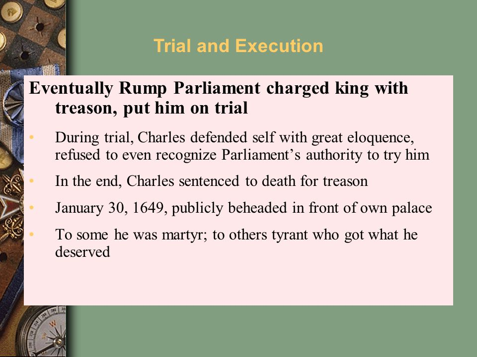 Eventually Rump Parliament charged king with treason, put him on trial