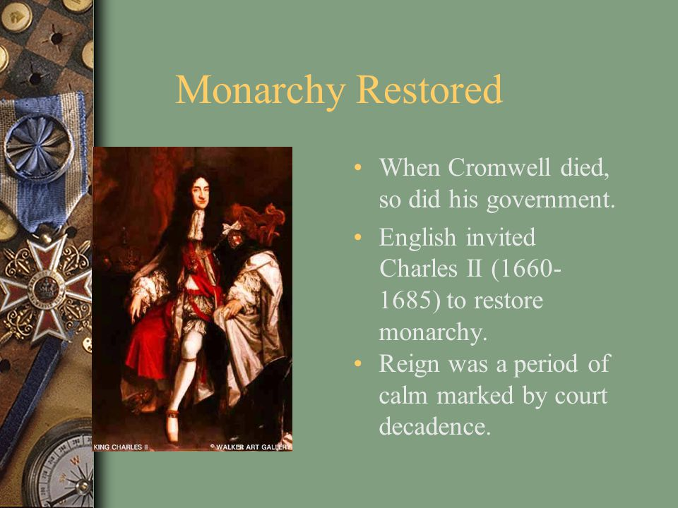 Monarchy Restored When Cromwell died, so did his government.