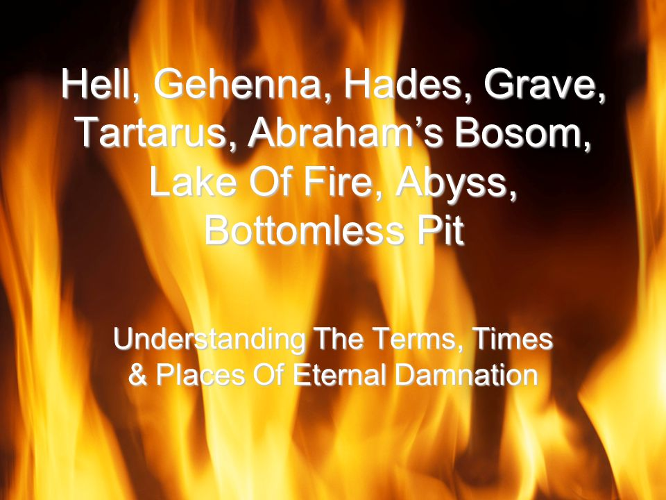 Understanding The Terms, Times & Places Of Eternal Damnation