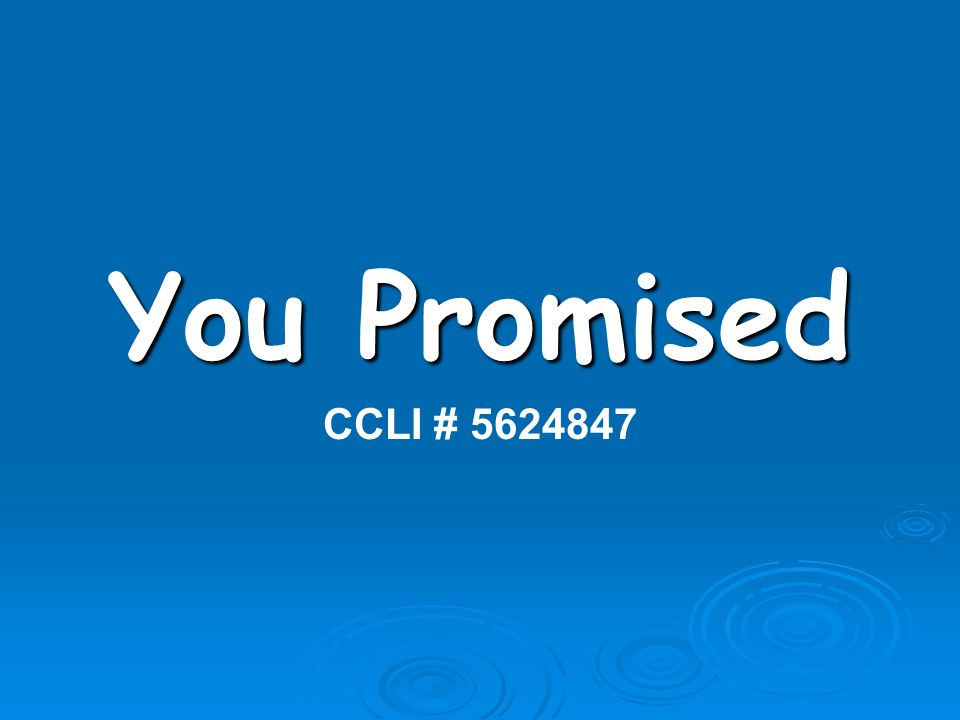 You Promised CCLI # 5624847