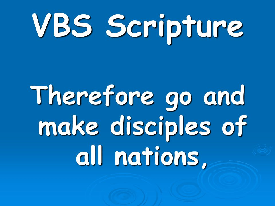 Therefore go and make disciples of all nations,