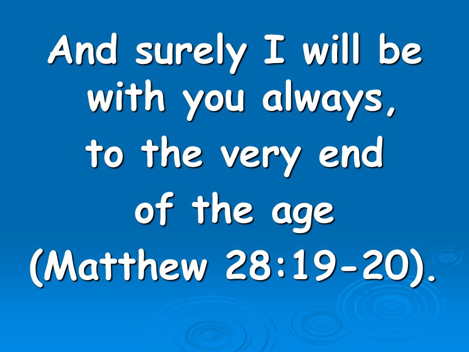 And surely I will be with you always,