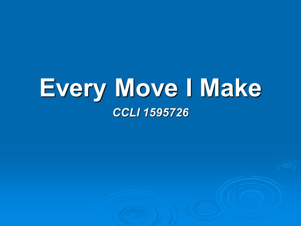 Every Move I Make CCLI 1595726