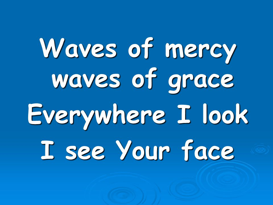 Waves of mercy waves of grace