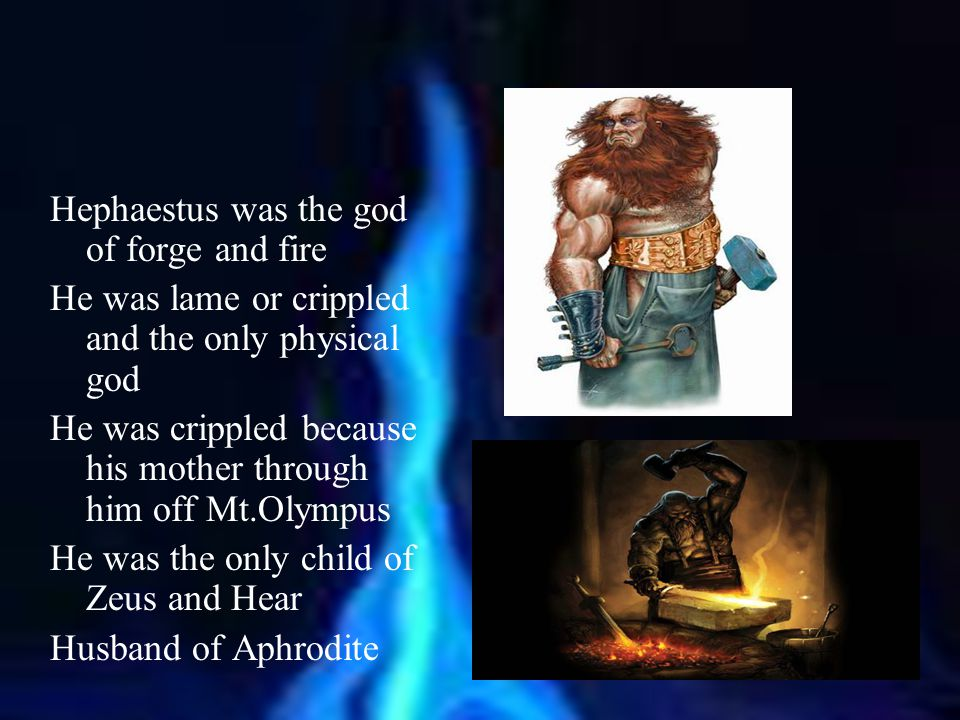 Hephaestus was the god of forge and fire
