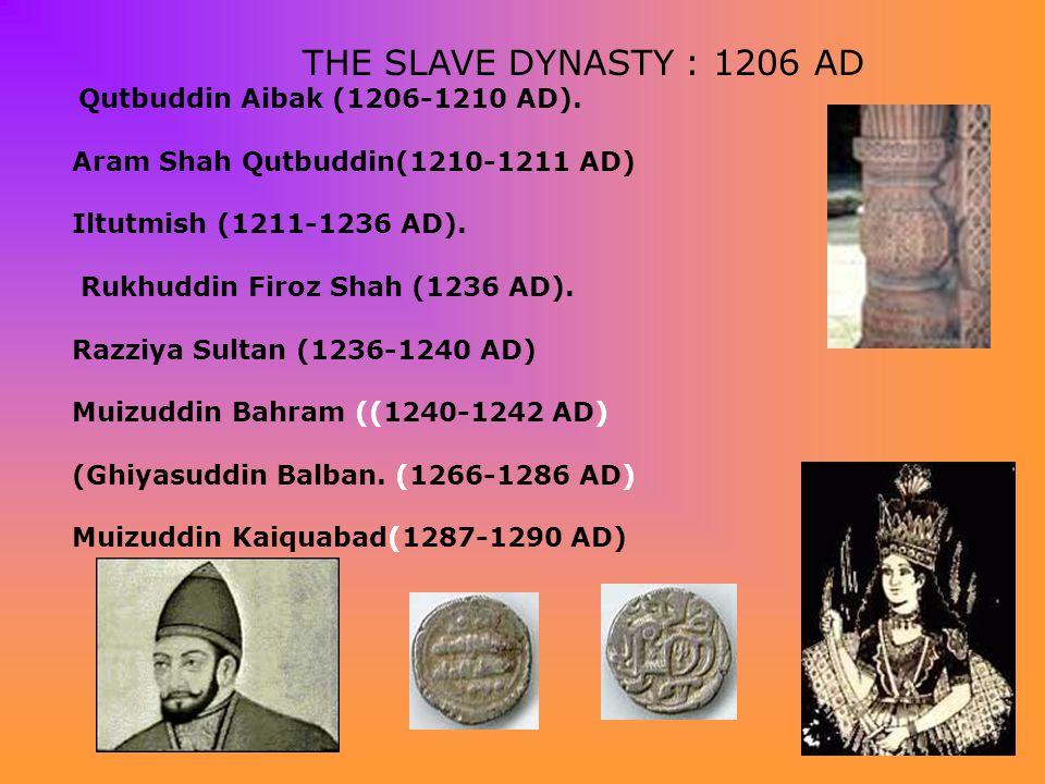 THE SLAVE DYNASTY : 1206 AD Aram Shah Qutbuddin(1210-1211 AD)