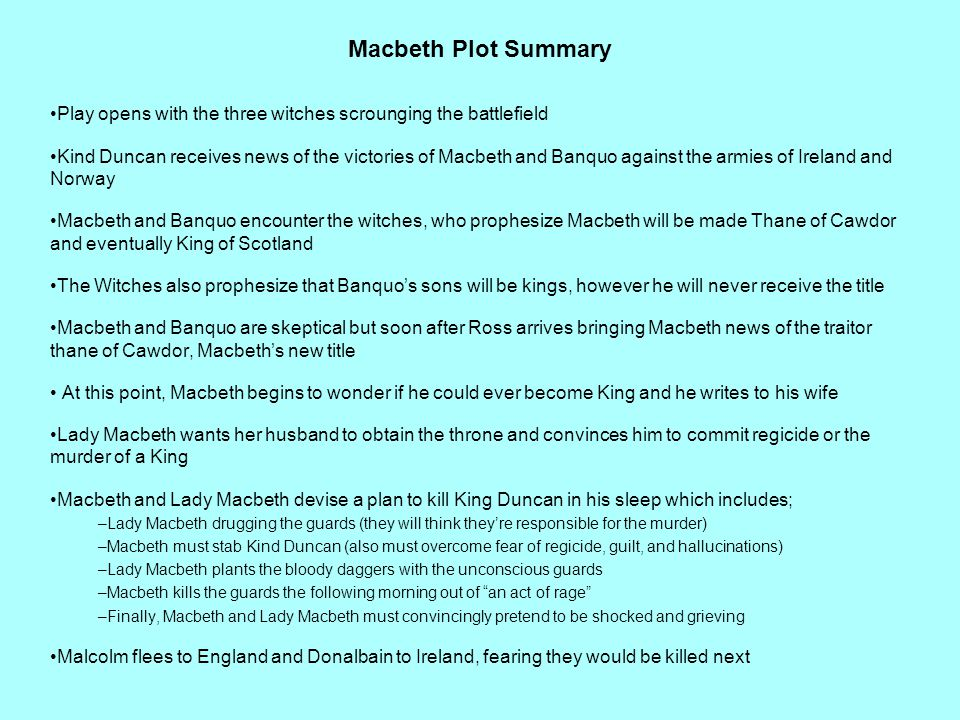 Macbeth Plot Summary Play opens with the three witches scrounging the battlefield.