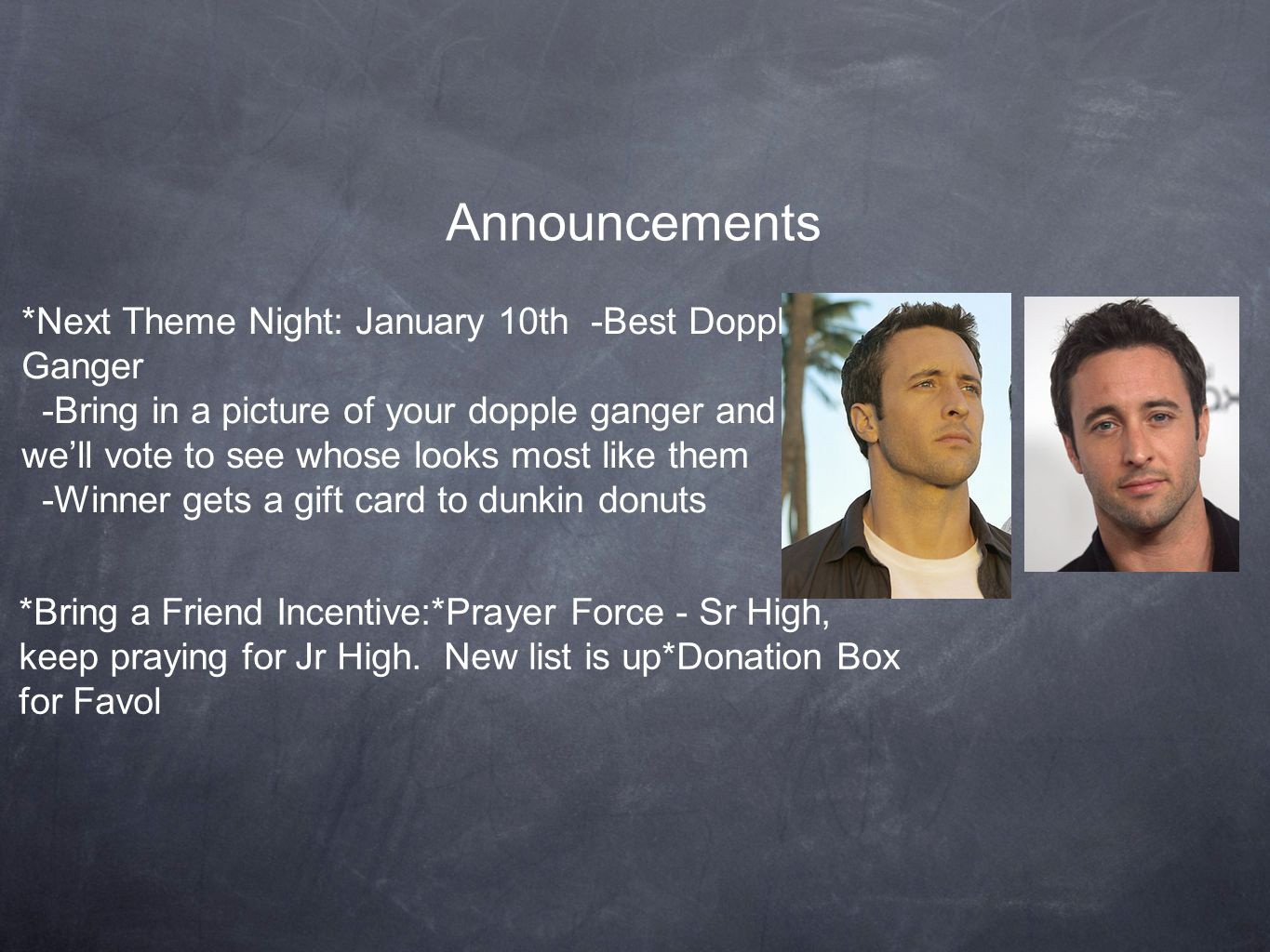Announcements *Next Theme Night: January 10th -Best Dopple Ganger