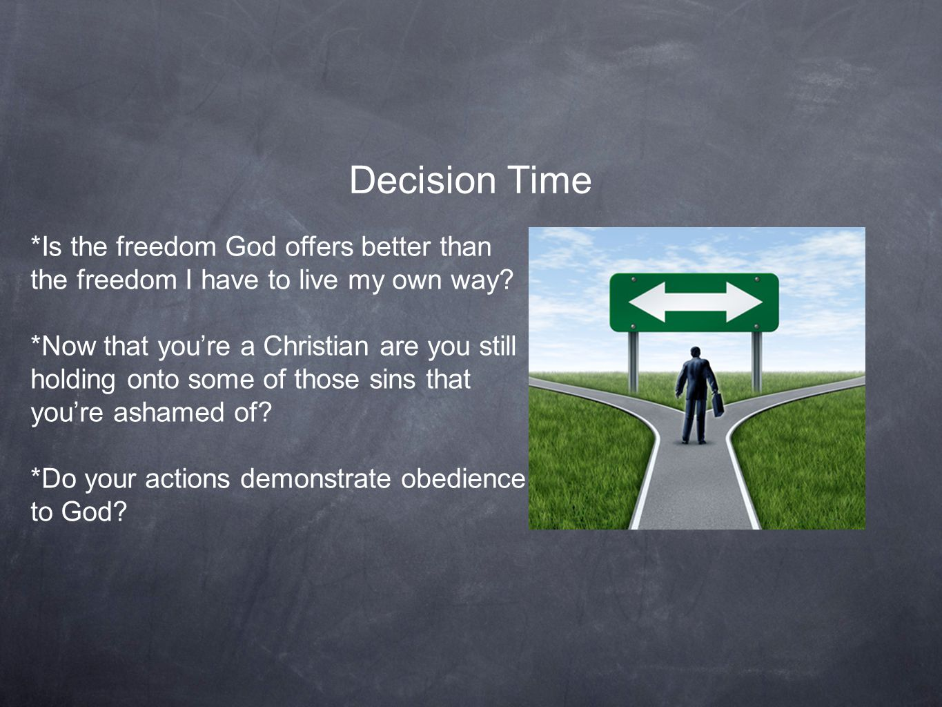 Decision Time *Is the freedom God offers better than the freedom I have to live my own way