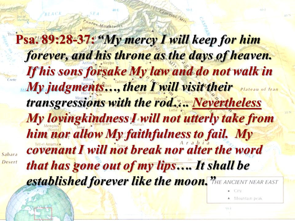 Psa. 89:28-37: My mercy I will keep for him forever, and his throne as the days of heaven.