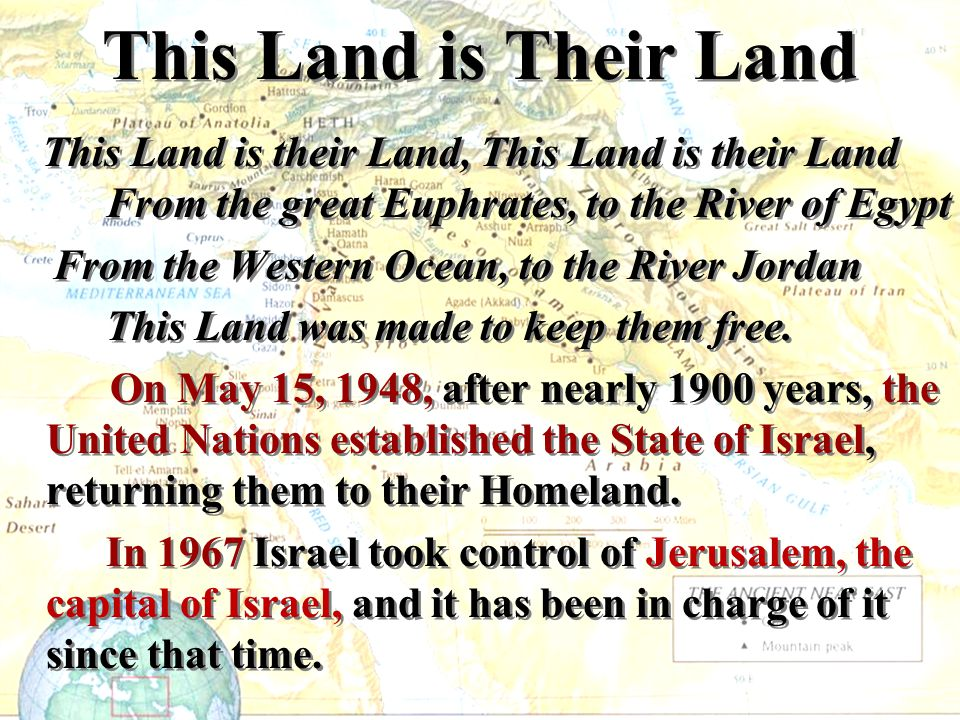This Land is Their Land This Land is their Land, This Land is their Land From the great Euphrates, to the River of Egypt.