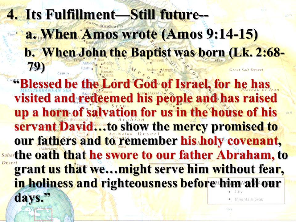 4. Its Fulfillment—Still future-- a. When Amos wrote (Amos 9:14-15)