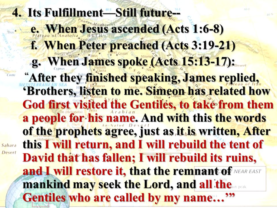 4. Its Fulfillment—Still future-- e. When Jesus ascended (Acts 1:6-8) f.