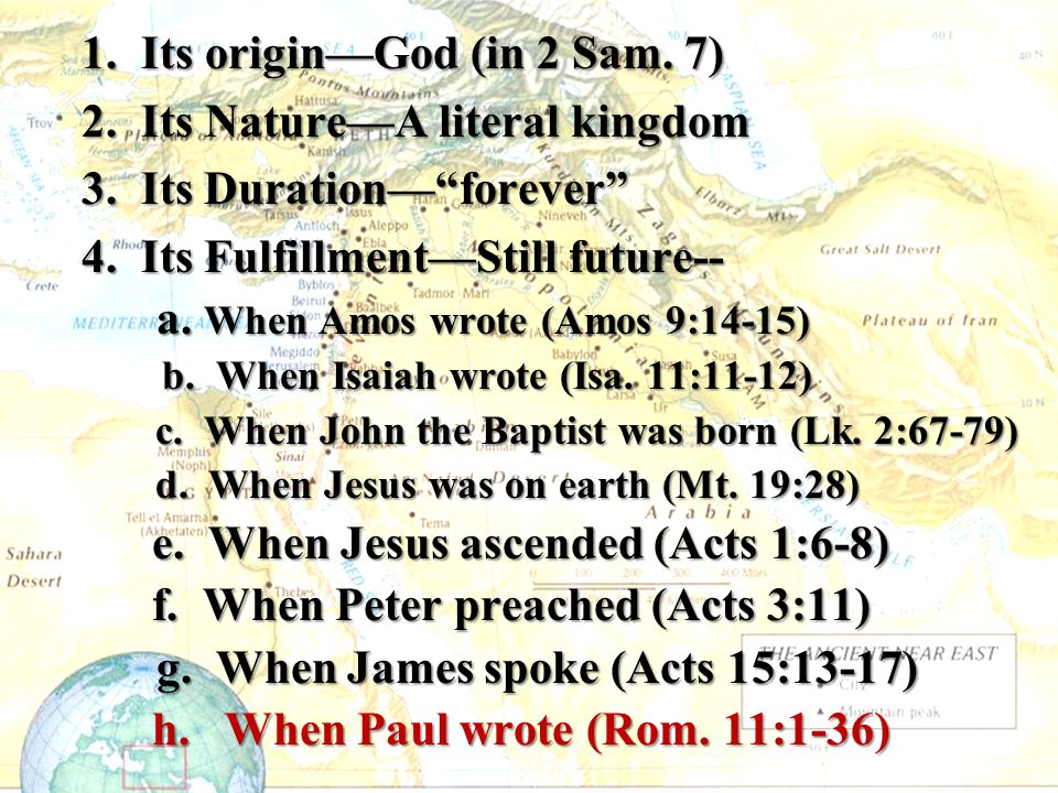 Its origin—God (in 2 Sam. 7) Its Nature—A literal kingdom