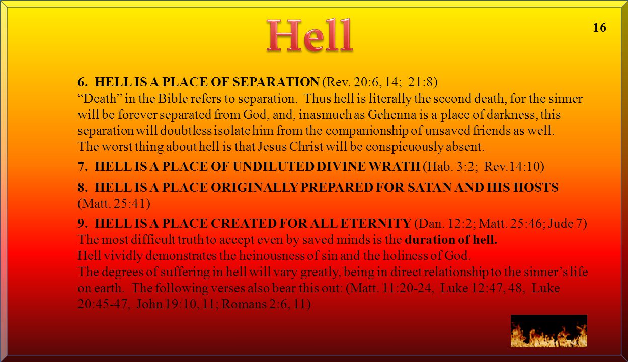 Hell 16 6. HELL IS A PLACE OF SEPARATION (Rev. 20:6, 14; 21:8)
