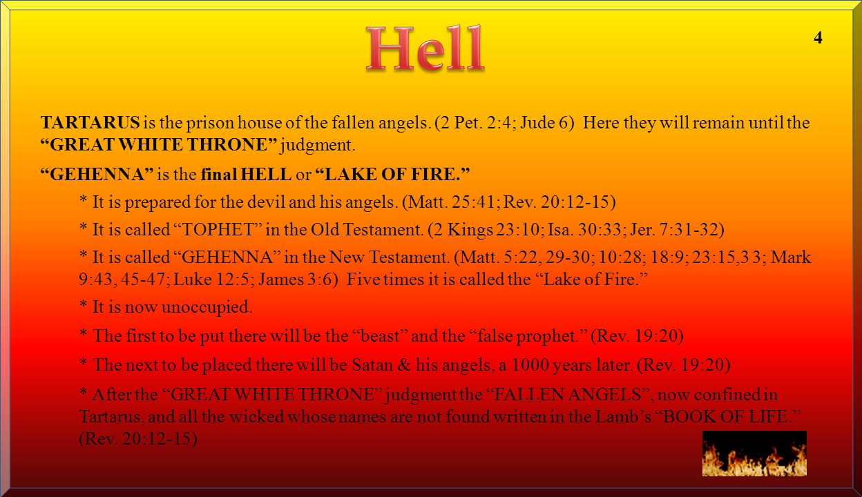 Hell 4. TARTARUS is the prison house of the fallen angels. (2 Pet. 2:4; Jude 6) Here they will remain until the GREAT WHITE THRONE judgment.
