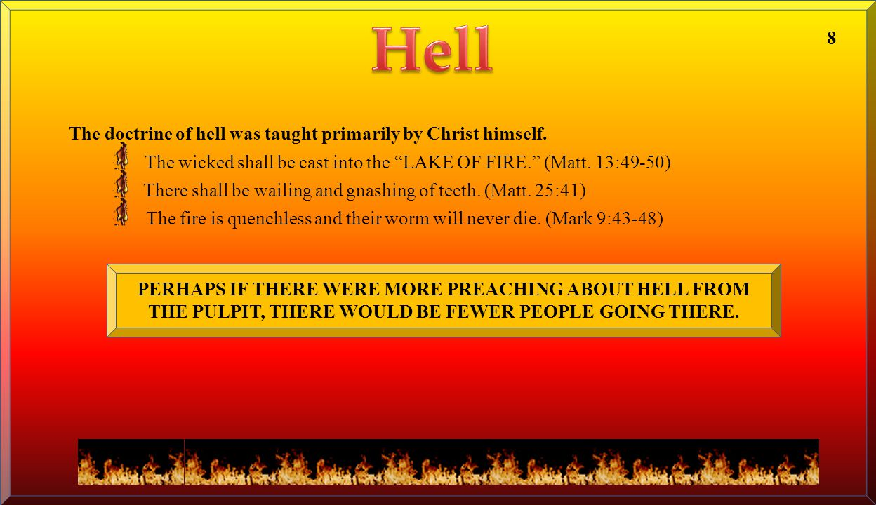 Hell 8 The doctrine of hell was taught primarily by Christ himself.