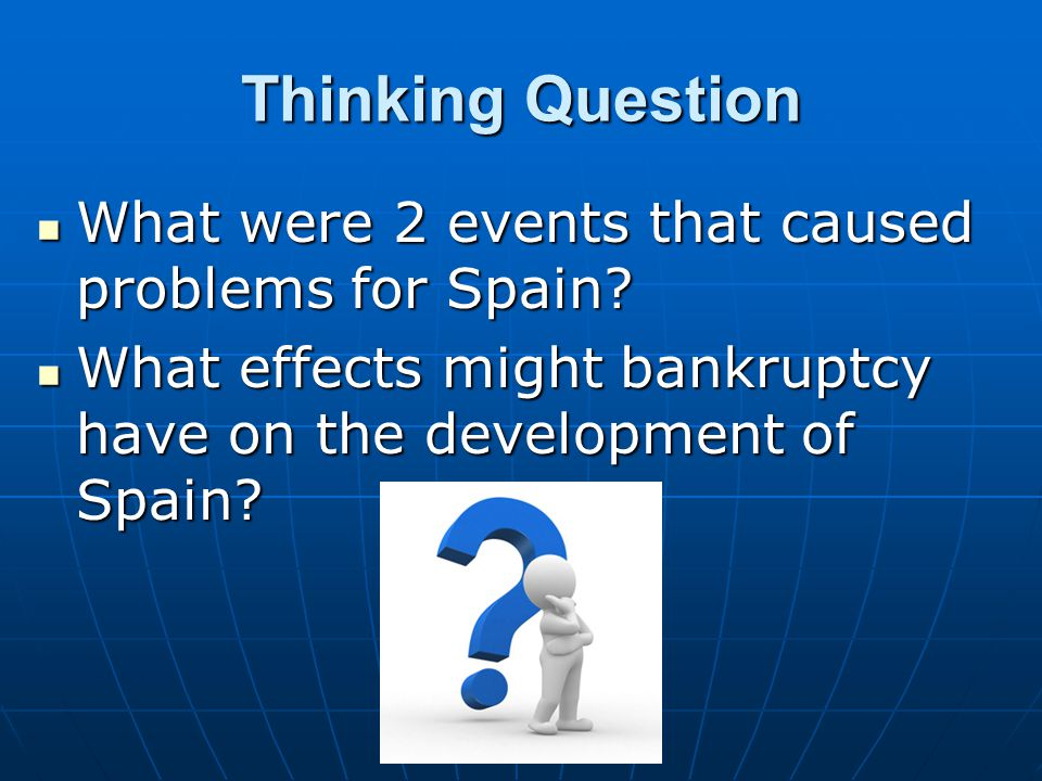 Thinking Question What were 2 events that caused problems for Spain