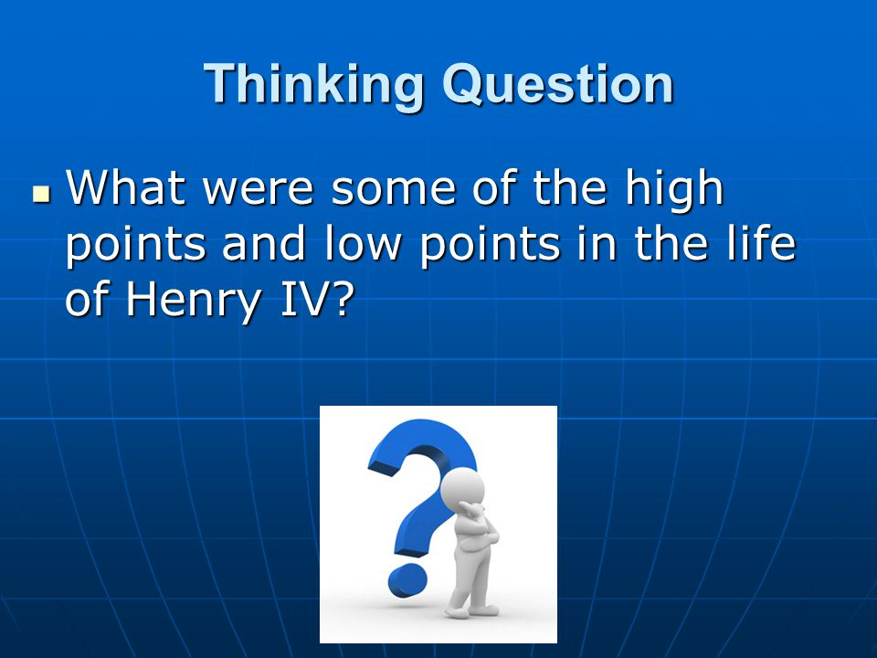 Thinking Question What were some of the high points and low points in the life of Henry IV