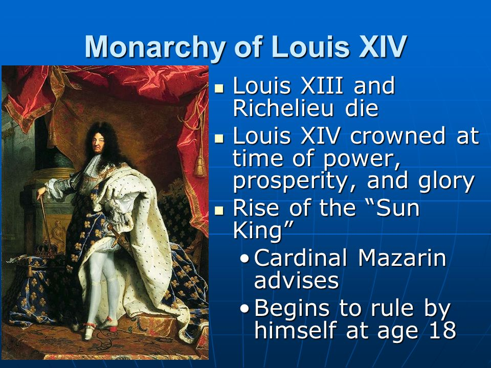 Monarchy of Louis XIV Louis XIII and Richelieu die