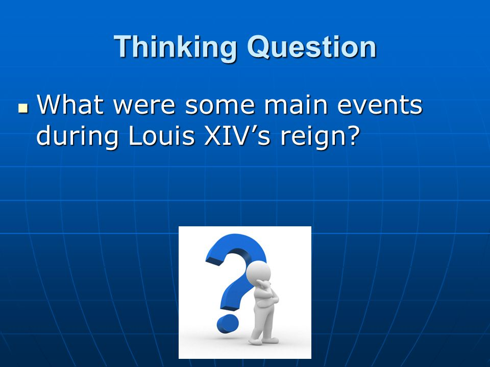 Thinking Question What were some main events during Louis XIV's reign