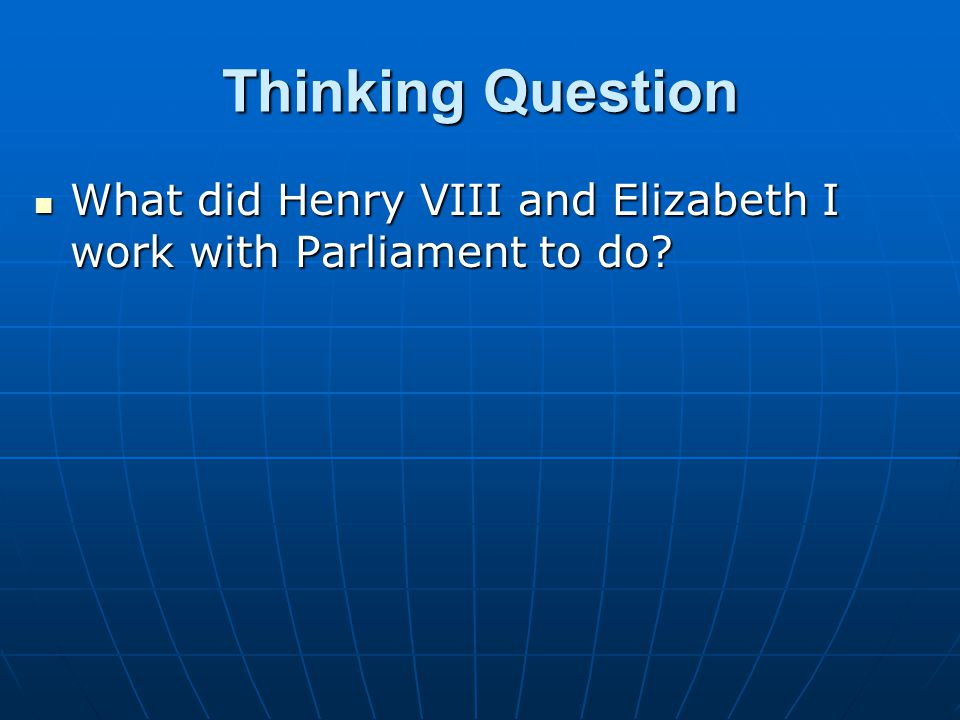 Thinking Question What did Henry VIII and Elizabeth I work with Parliament to do