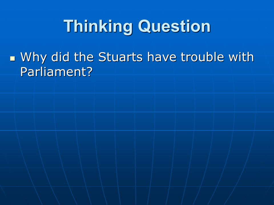 Thinking Question Why did the Stuarts have trouble with Parliament