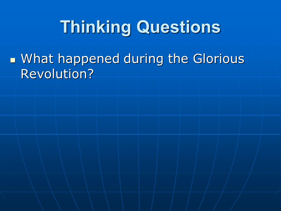 Thinking Questions What happened during the Glorious Revolution