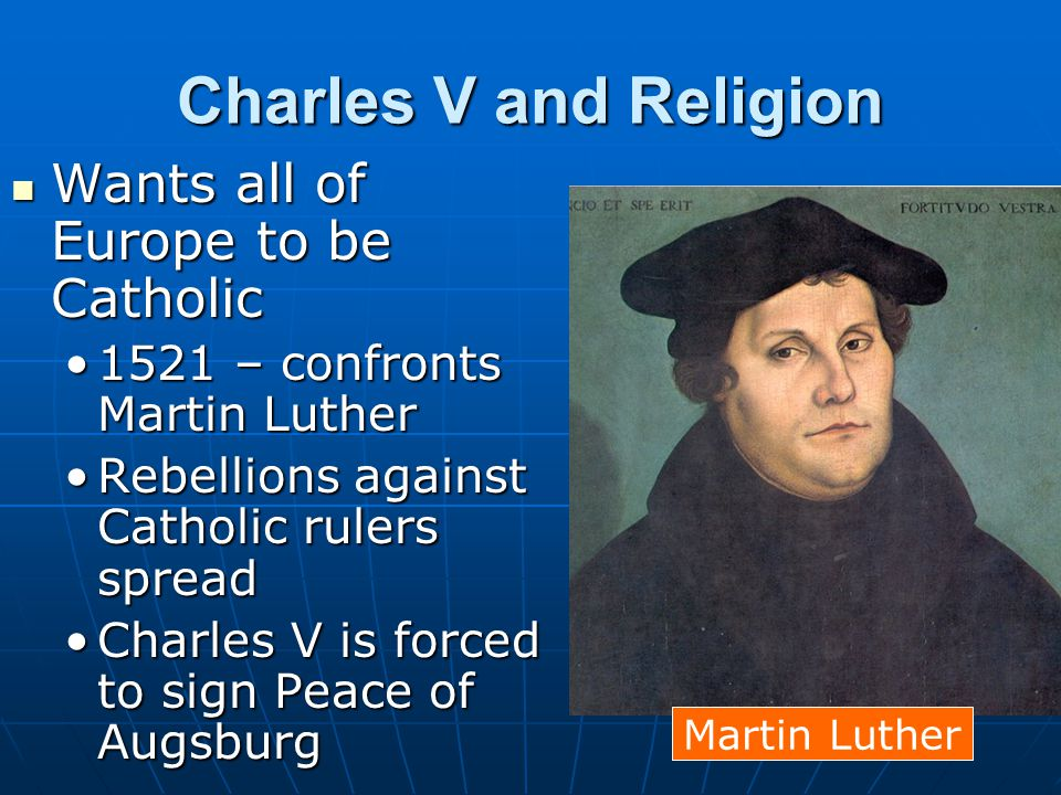Charles V and Religion Wants all of Europe to be Catholic