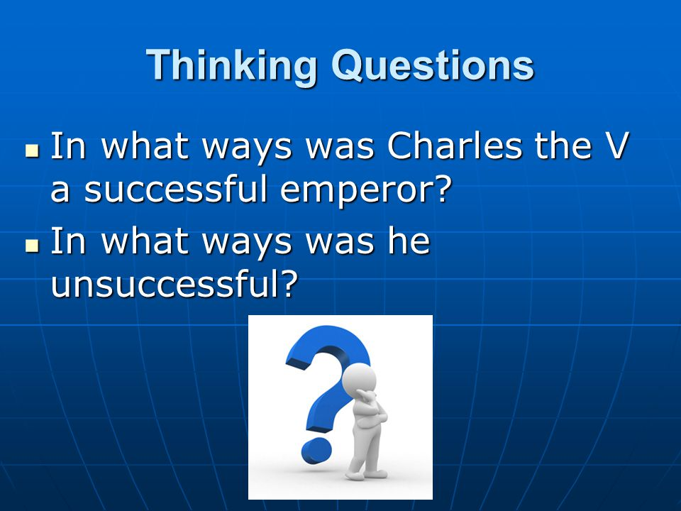Thinking Questions In what ways was Charles the V a successful emperor In what ways was he unsuccessful