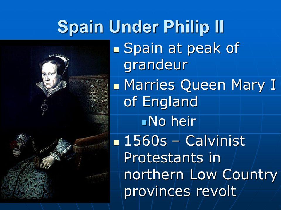 Spain Under Philip II Spain at peak of grandeur
