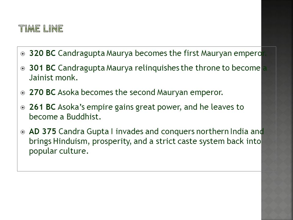 Time Line 320 BC Candragupta Maurya becomes the first Mauryan emperor.