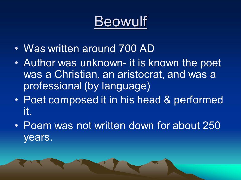 Beowulf Was written around 700 AD