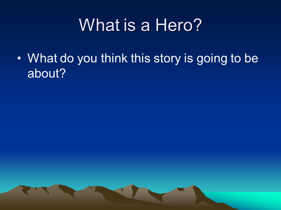 What is a Hero What do you think this story is going to be about