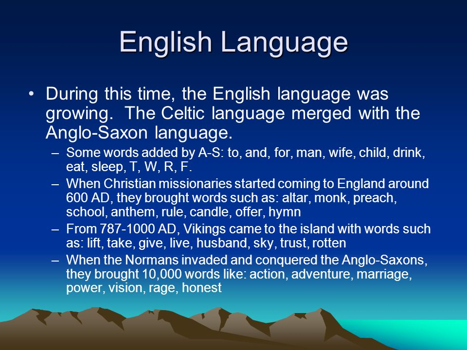 English Language During this time, the English language was growing. The Celtic language merged with the Anglo-Saxon language.