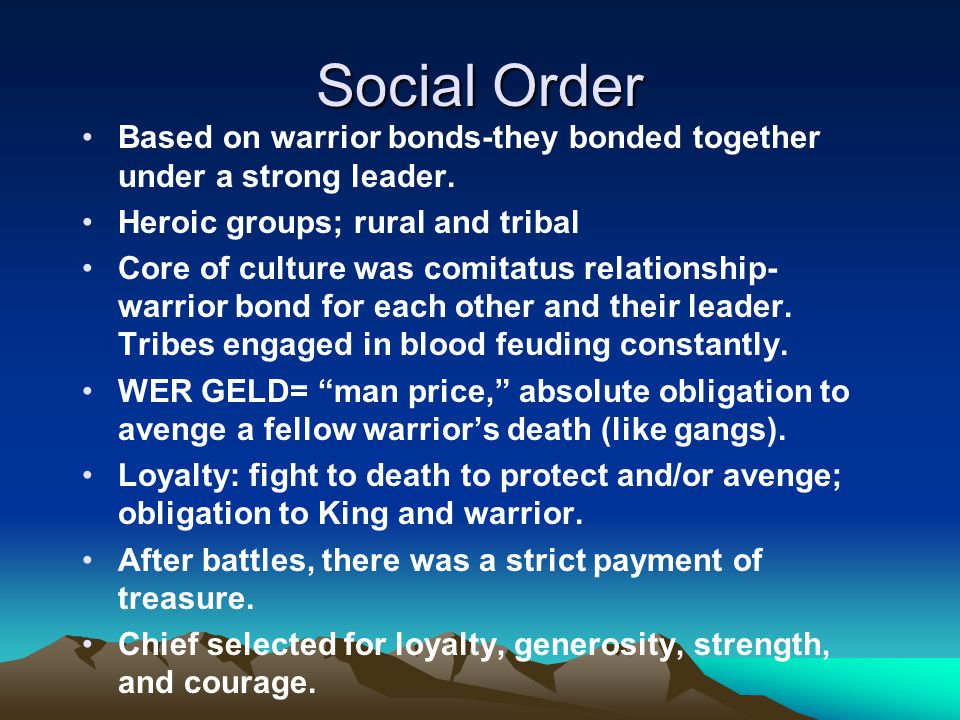 Social Order Based on warrior bonds-they bonded together under a strong leader. Heroic groups; rural and tribal.