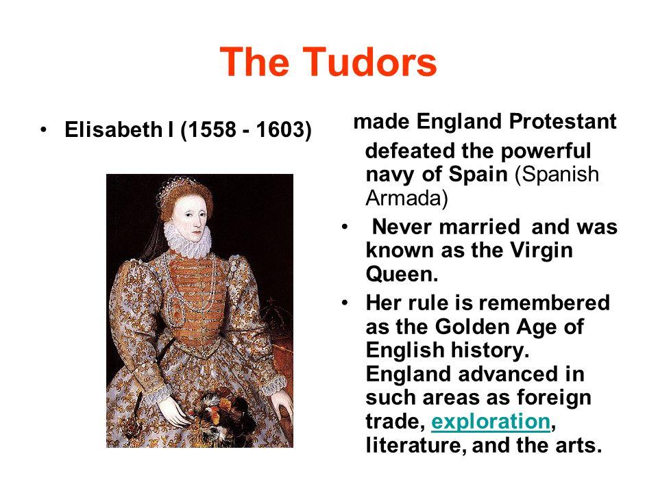 The Tudors made England Protestant Elisabeth I (1558 - 1603)