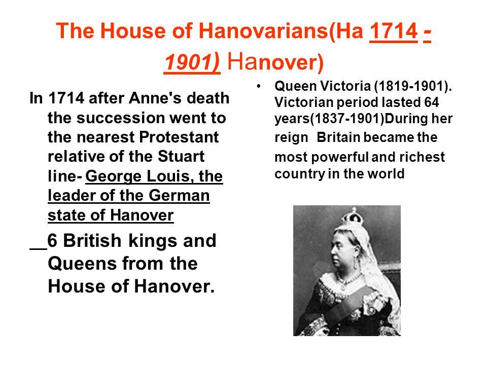 The House of Hanovarians(Ha 1714 -1901) Hanover)