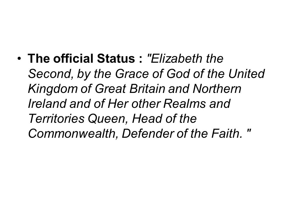 The official Status : Elizabeth the Second, by the Grace of God of the United Kingdom of Great Britain and Northern Ireland and of Her other Realms and Territories Queen, Head of the Commonwealth, Defender of the Faith.