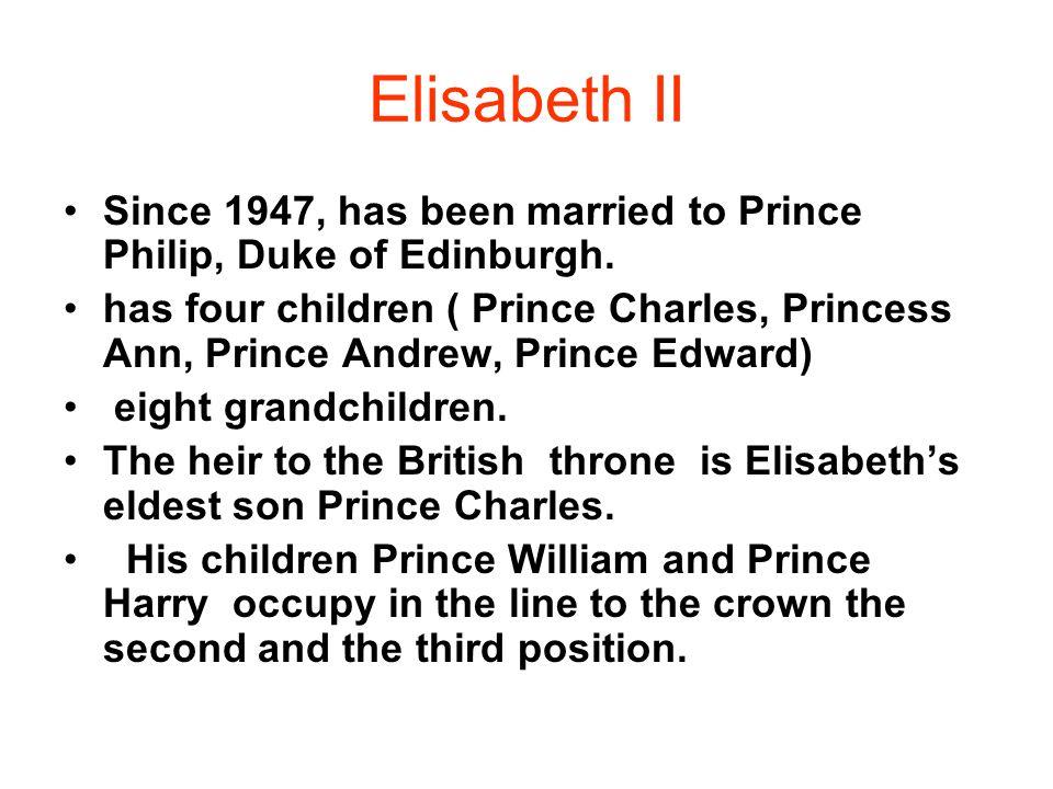 Elisabeth II Since 1947, has been married to Prince Philip, Duke of Edinburgh.