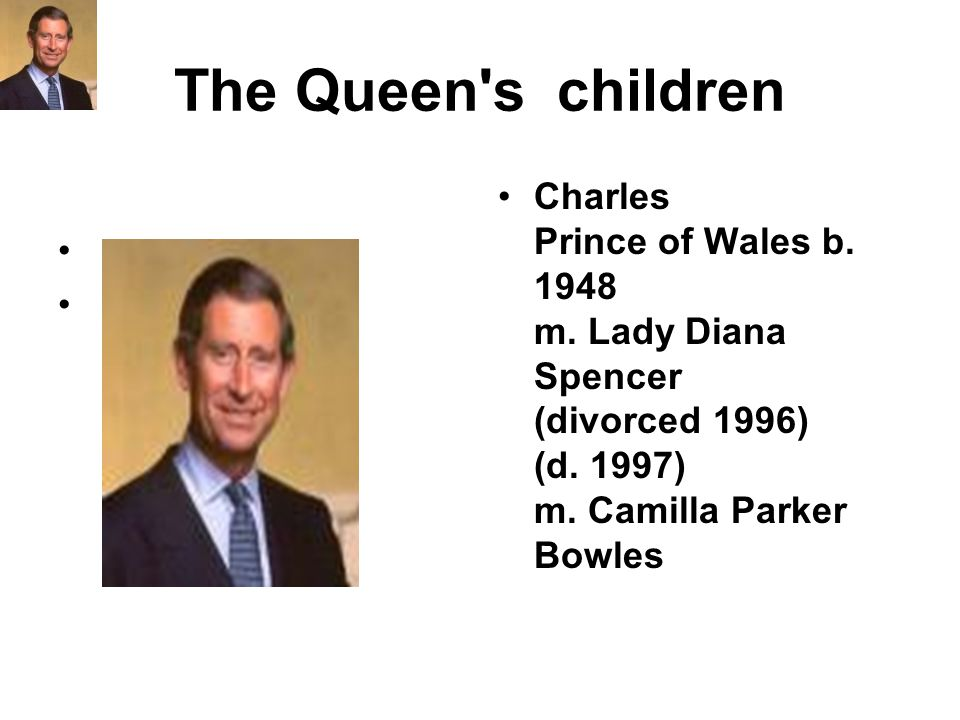The Queen s children Charles Prince of Wales b. 1948 m.