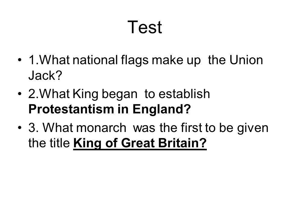 Test 1.What national flags make up the Union Jack