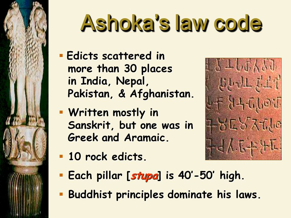 Ashoka's law code Edicts scattered in more than 30 places in India, Nepal, Pakistan, & Afghanistan.