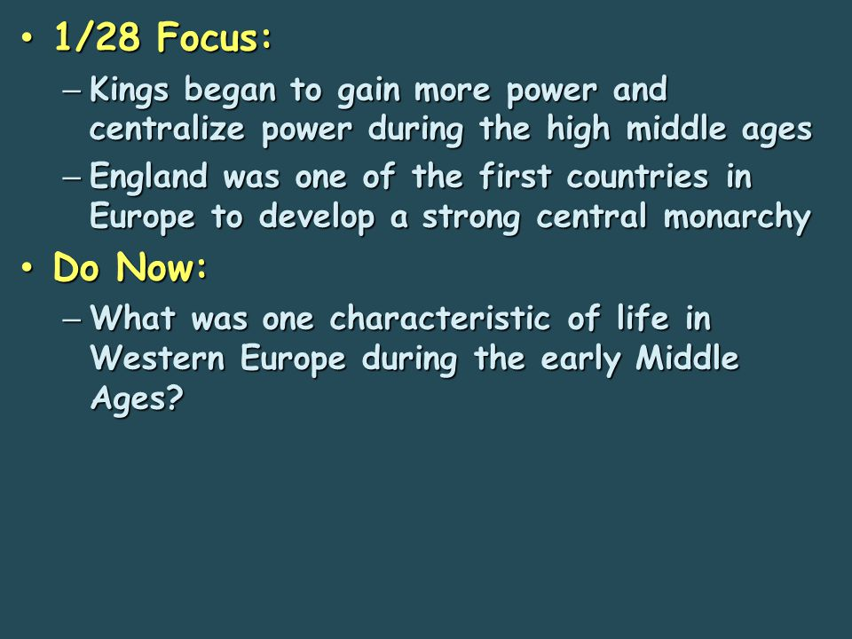 1/28 Focus: Kings began to gain more power and centralize power during the high middle ages.