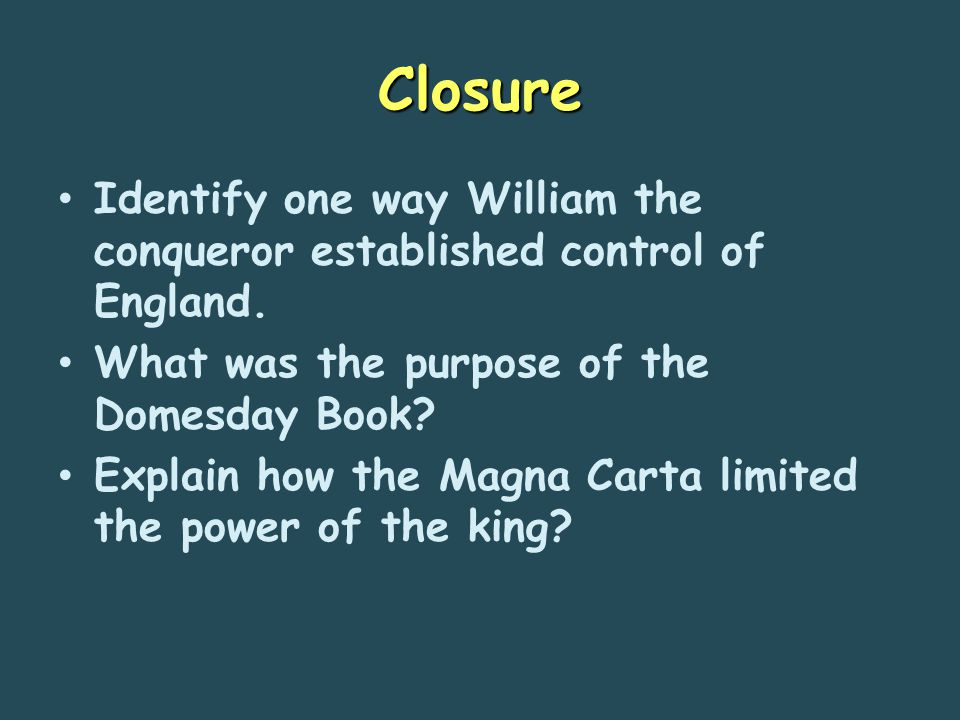 Closure Identify one way William the conqueror established control of England. What was the purpose of the Domesday Book