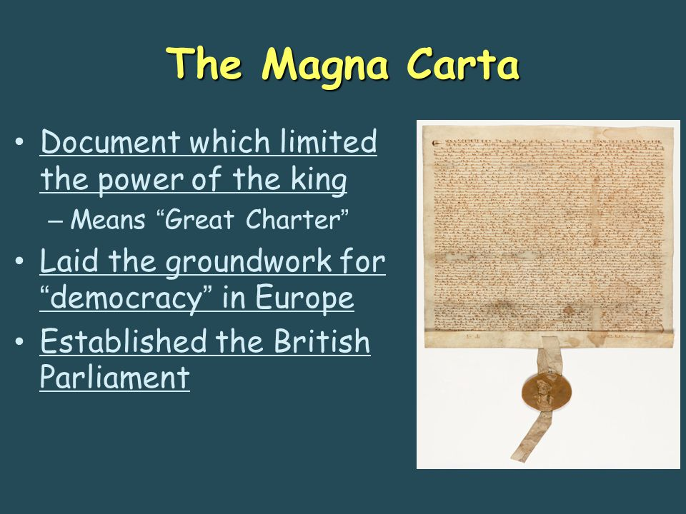 The Magna Carta Document which limited the power of the king