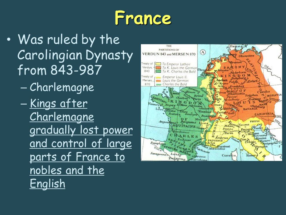 France Was ruled by the Carolingian Dynasty from 843-987 Charlemagne