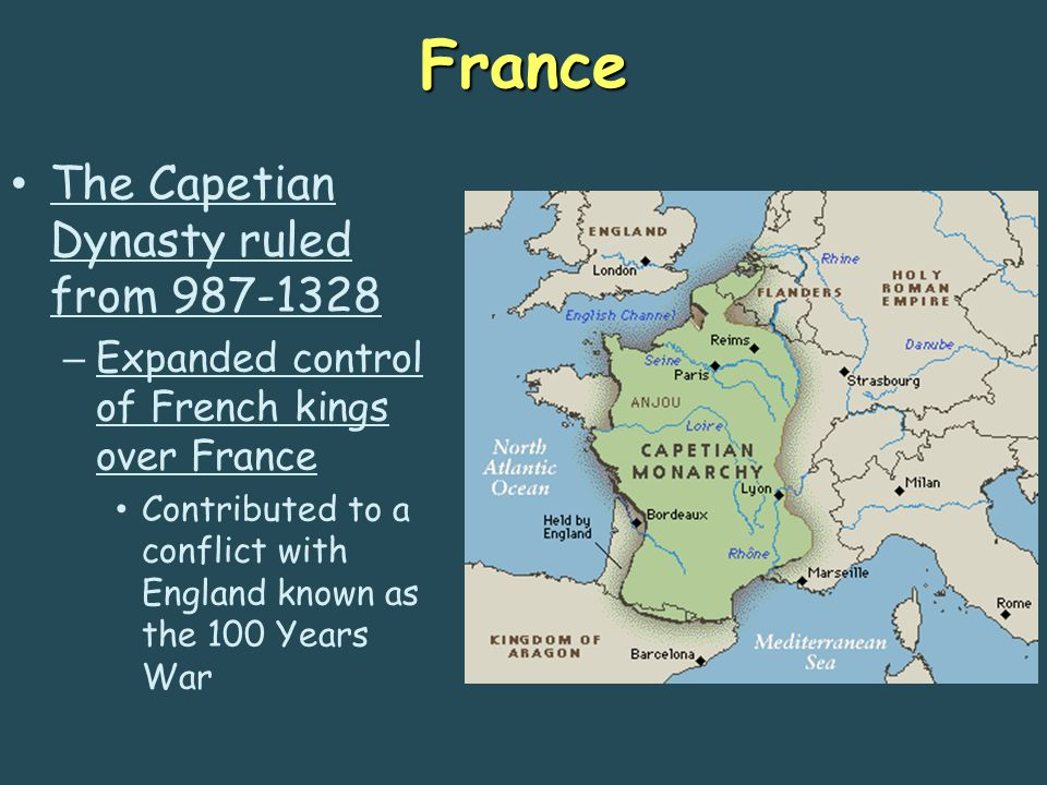 France The Capetian Dynasty ruled from 987-1328